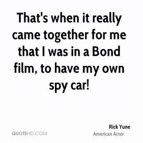 Rick Yune - That's when it really came together for me that I was in a Bond film, to have my own spy car!