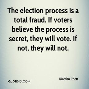 The election process is a total fraud. If voters believe the process is secret, they will vote. If not, they will not.