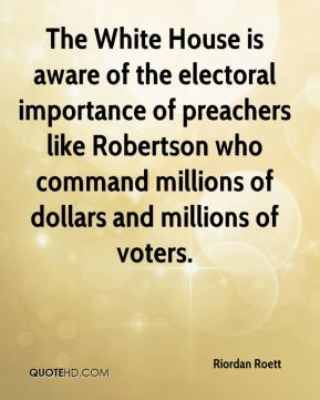 Riordan Roett  - The White House is aware of the electoral importance of preachers like Robertson who command millions of dollars and millions of voters.