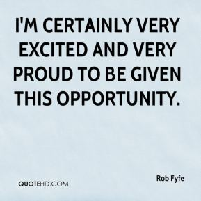 Rob Fyfe  - I'm certainly very excited and very proud to be given this opportunity.