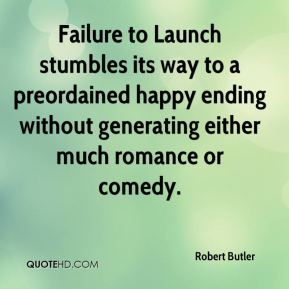 Robert Butler  - Failure to Launch stumbles its way to a preordained happy ending without generating either much romance or comedy.