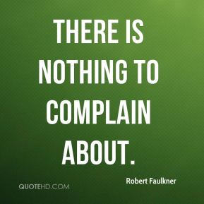 Robert Faulkner  - There is nothing to complain about.