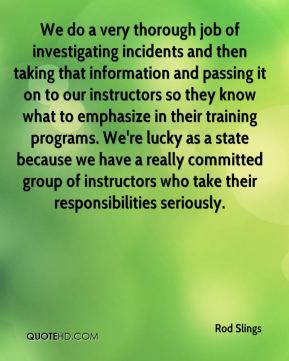 We do a very thorough job of investigating incidents and then taking that information and passing it on to our instructors so they know what to emphasize in their training programs. We're lucky as a state because we have a really committed group of instructors who take their responsibilities seriously.
