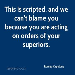 Romeo Capulong  - This is scripted, and we can't blame you because you are acting on orders of your superiors.