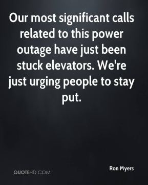 Our most significant calls related to this power outage have just been stuck elevators. We're just urging people to stay put.