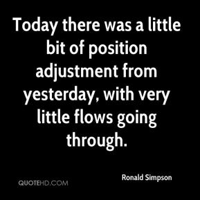 Ronald Simpson  - Today there was a little bit of position adjustment from yesterday, with very little flows going through.