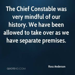 Ross Anderson  - The Chief Constable was very mindful of our history. We have been allowed to take over as we have separate premises.