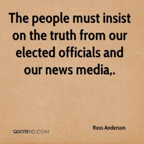 Ross Anderson  - The people must insist on the truth from our elected officials and our news media.