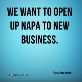 Ross Anderson  - We want to open up Napa to new business.