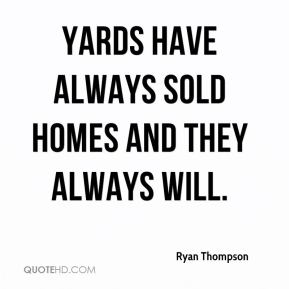 Yards have always sold homes and they always will.