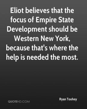 Ryan Toohey  - Eliot believes that the focus of Empire State Development should be Western New York, because that's where the help is needed the most.