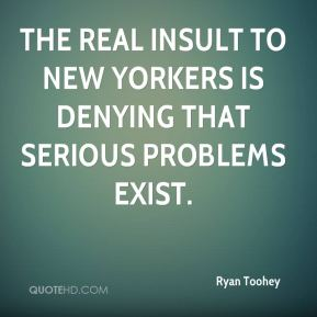 Ryan Toohey  - The real insult to New Yorkers is denying that serious problems exist.