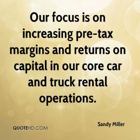 Sandy Miller  - Our focus is on increasing pre-tax margins and returns on capital in our core car and truck rental operations.