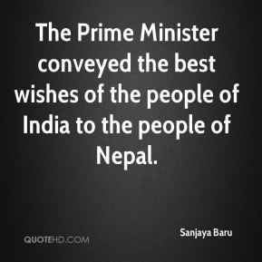 The Prime Minister conveyed the best wishes of the people of India to the people of Nepal.