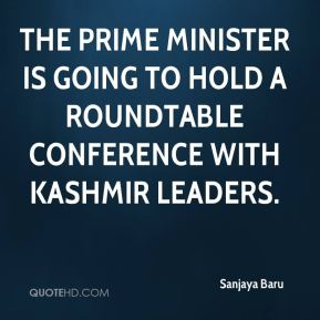 The prime minister is going to hold a roundtable conference with Kashmir leaders.