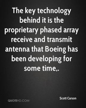 Scott Carson  - The key technology behind it is the proprietary phased array receive and transmit antenna that Boeing has been developing for some time.