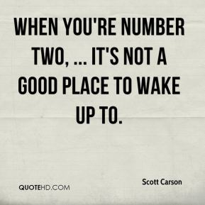 Scott Carson  - When you're number two, ... it's not a good place to wake up to.