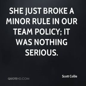 Scott Collie  - She just broke a minor rule in our team policy; it was nothing serious.