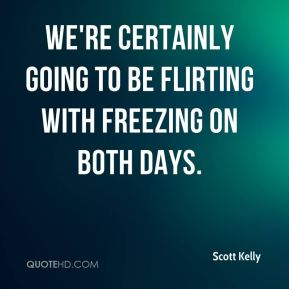 We're certainly going to be flirting with freezing on both days.