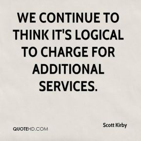 Scott Kirby  - We continue to think it's logical to charge for additional services.