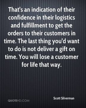 Scott Silverman  - That's an indication of their confidence in their logistics and fulfillment to get the orders to their customers in time. The last thing you'd want to do is not deliver a gift on time. You will lose a customer for life that way.