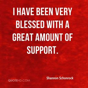 Shannon Schonrock  - I have been very blessed with a great amount of support.