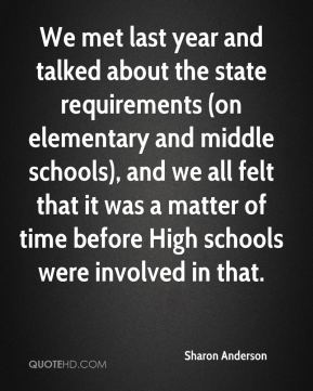 Sharon Anderson  - We met last year and talked about the state requirements (on elementary and middle schools), and we all felt that it was a matter of time before High schools were involved in that.