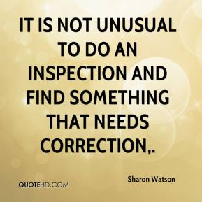 Sharon Watson  - It is not unusual to do an inspection and find something that needs correction.