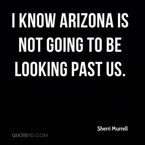 Sherri Murrell  - I know Arizona is not going to be looking past us.