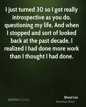 Sheryl Lee - I just turned 30 so I got really introspective as you do, questioning my life. And when I stopped and sort of looked back at the past decade, I realized I had done more work than I thought I had done.