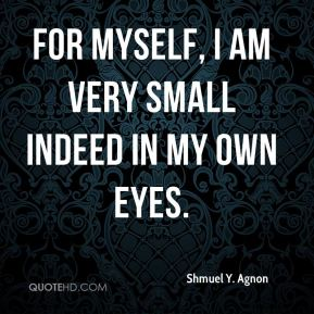 For myself, I am very small indeed in my own eyes.