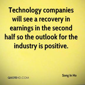 Song In Ho  - Technology companies will see a recovery in earnings in the second half so the outlook for the industry is positive.