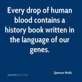 Spencer Wells  - Every drop of human blood contains a history book written in the language of our genes.