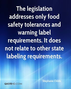 The legislation addresses only food safety tolerances and warning label requirements. It does not relate to other state labeling requirements.