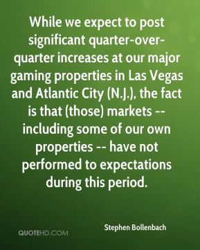 Stephen Bollenbach  - While we expect to post significant quarter-over-quarter increases at our major gaming properties in Las Vegas and Atlantic City (N.J.), the fact is that (those) markets -- including some of our own properties -- have not performed to expectations during this period.
