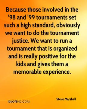 Because those involved in the '98 and '99 tournaments set such a high standard, obviously we want to do the tournament justice. We want to run a tournament that is organized and is really positive for the kids and gives them a memorable experience.