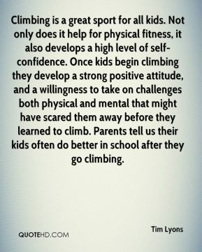 Climbing is a great sport for all kids. Not only does it help for physical fitness, it also develops a high level of self-confidence. Once kids begin climbing they develop a strong positive attitude, and a willingness to take on challenges both physical and mental that might have scared them away before they learned to climb. Parents tell us their kids often do better in school after they go climbing.