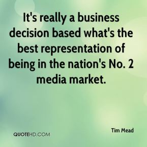 Tim Mead  - It's really a business decision based what's the best representation of being in the nation's No. 2 media market.