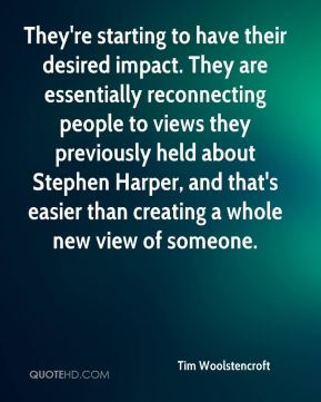 Tim Woolstencroft  - They're starting to have their desired impact. They are essentially reconnecting people to views they previously held about Stephen Harper, and that's easier than creating a whole new view of someone.