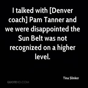 Tina Slinker  - I talked with [Denver coach] Pam Tanner and we were disappointed the Sun Belt was not recognized on a higher level.