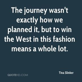 Tina Slinker  - The journey wasn't exactly how we planned it, but to win the West in this fashion means a whole lot.