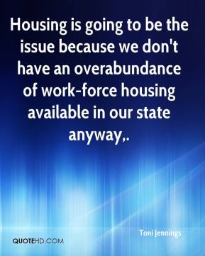 Toni Jennings  - Housing is going to be the issue because we don't have an overabundance of work-force housing available in our state anyway.