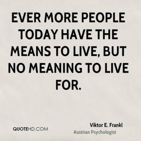 Ever more people today have the means to live, but no meaning to live for.