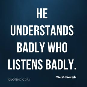 He understands badly who listens badly.