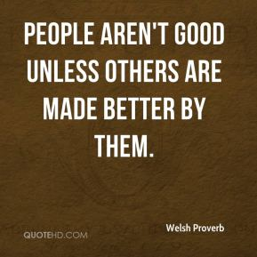 People aren't good unless others are made better by them.