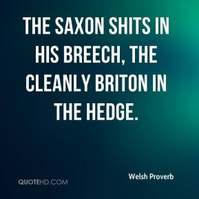 The Saxon shits in his breech, The cleanly Briton in the hedge.