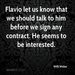 Willi Weber  - Flavio let us know that we should talk to him before we sign any contract. He seems to be interested.