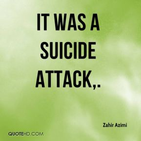 Zahir Azimi  - It was a suicide attack.