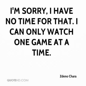 I'm sorry, I have no time for that. I can only watch one game at a time.