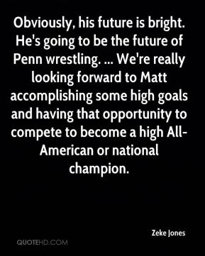 Obviously, his future is bright. He's going to be the future of Penn wrestling. ... We're really looking forward to Matt accomplishing some high goals and having that opportunity to compete to become a high All-American or national champion.